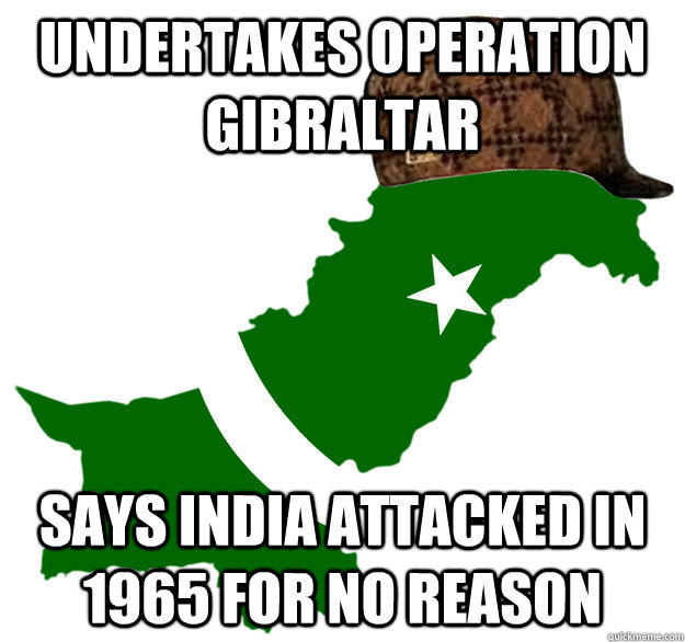 Undertakes Operation Gibraltar Says India attacked in 1965 for no reason - Undertakes Operation Gibraltar Says India attacked in 1965 for no reason  Scumbag Pakistan
