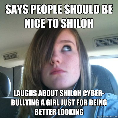 Says people should be nice to Shiloh laughs about Shiloh cyber-bullying a girl just for being better looking