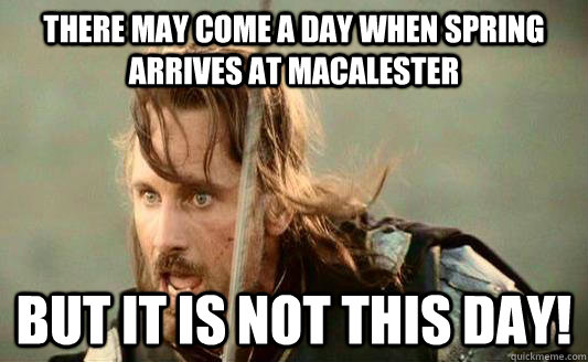 There may come a day when Spring arrives at Macalester but it is not this day!