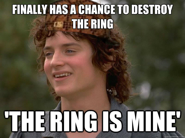finally has a chance to destroy the ring 'the ring is mine'