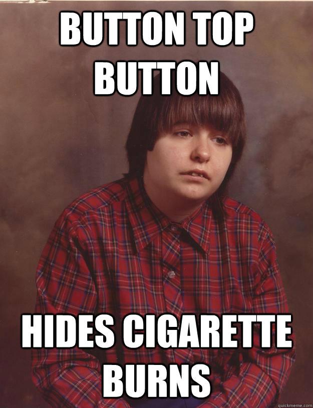 Button top button hides cigarette burns