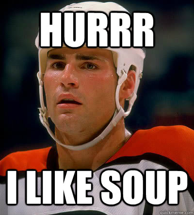 Hurrr I like soup - Hurrr I like soup  Eric Lindros