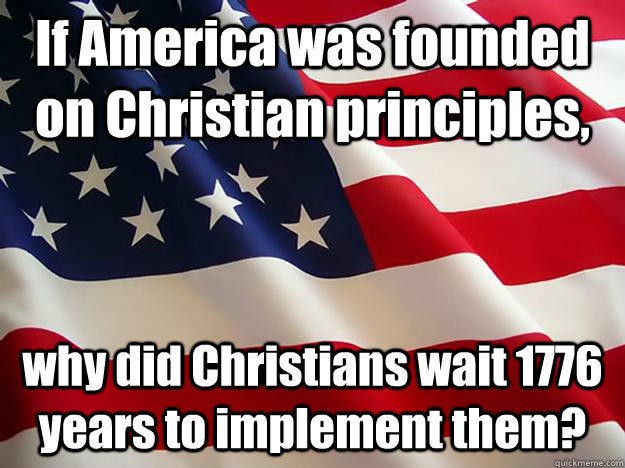 "was america founded on christian principles Christian america advocates focus on plymouth (150 years before the founding of the united states) as if it were the definitive colony and fully representative of ""america"" the puritans founded massachusetts—they did not found the united states of america."