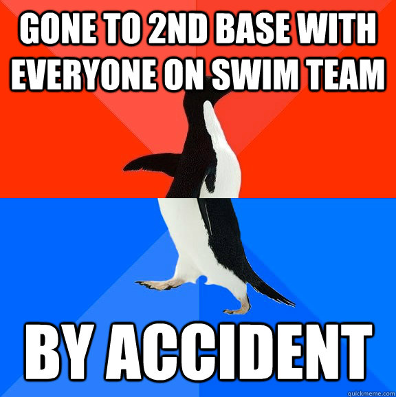 Gone to 2nd Base with everyone on swim team by accident - Gone to 2nd Base with everyone on swim team by accident  Socially Awesome Awkward Penguin