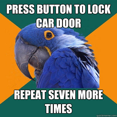 press button to lock car door repeat seven more times - press button to lock car door repeat seven more times  Paranoid Parrot