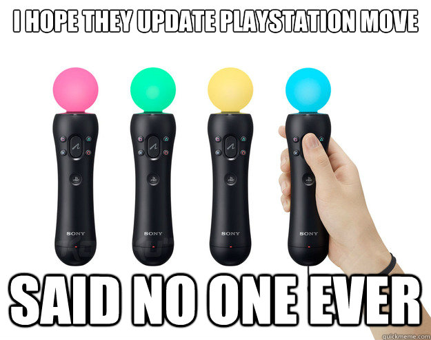 I hope they update Playstation Move Said No one Ever - I hope they update Playstation Move Said No one Ever  Misc