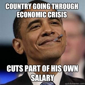 Country going through economic crisis Cuts part of his own salary - Country going through economic crisis Cuts part of his own salary  Misc
