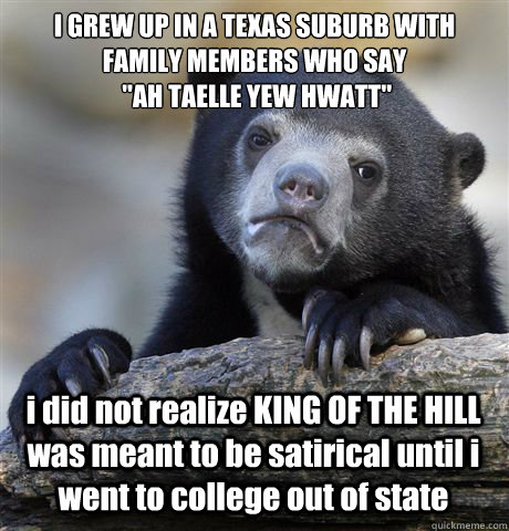 I GREW UP IN A TEXAS SUBURB WITH FAMILY MEMBERS WHO SAY