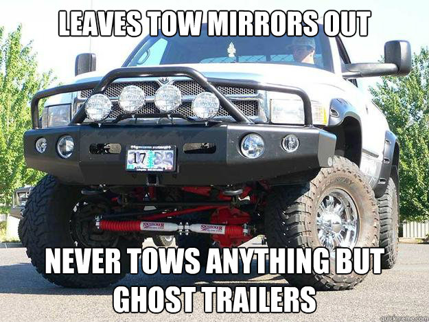 Leaves Tow Mirrors Out Never Tows Anything But Ghost Trailers