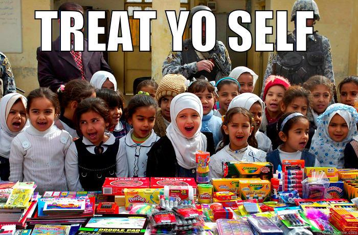 Treat yourself to school - TREAT YO SELF  Misc