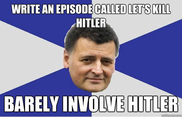 Write an episode called Let's Kill Hitler    Barely Involve Hitler