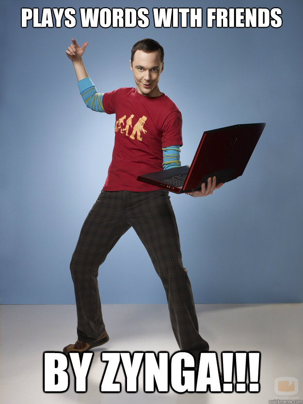 Plays Words With Friends by zynga!!! - Plays Words With Friends by zynga!!!  Dr. Sheldon Cooper