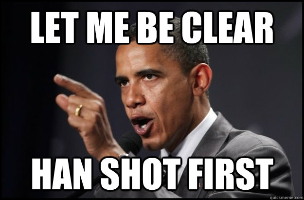 Let me be clear Han shot first - Let me be clear Han shot first  Explanation Obama