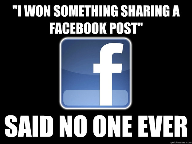 ''I won something sharing a facebook post'' said no one ever - ''I won something sharing a facebook post'' said no one ever  why I hate my facebook friends