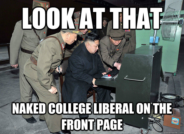look at that naked college liberal on the front page - look at that naked college liberal on the front page  kim jong un