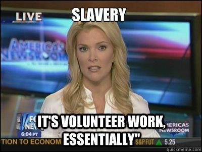 Slavery It's volunteer work, essentially