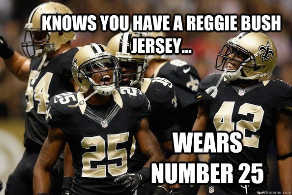 Knows you have a reggie bush Jersey... wears number 25 - Knows you have a reggie bush Jersey... wears number 25  Misc