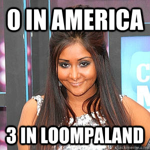 0 in america 3 in loompaland  fat snooki