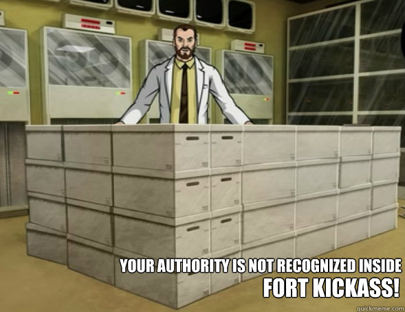 your authority is not recognized inside  FORT KICKASS! - your authority is not recognized inside  FORT KICKASS!  Misc