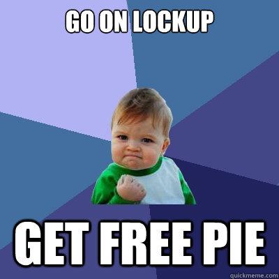 Go on lockup Get free pie - Go on lockup Get free pie  Success Kid