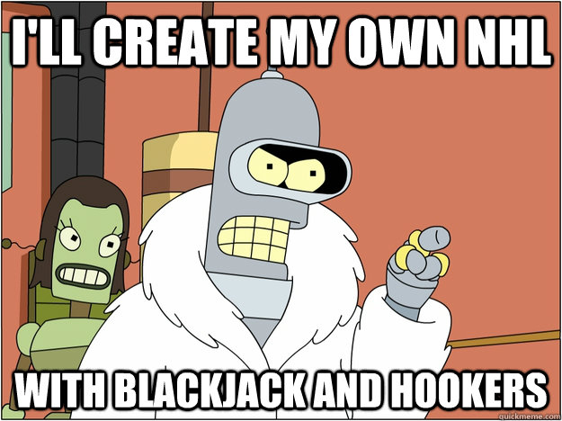 I'll create my own NHL With blackjack and hookers