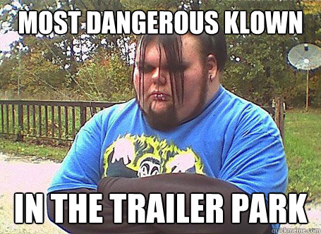 Most Dangerous Klown In the trailer park  Juggalo