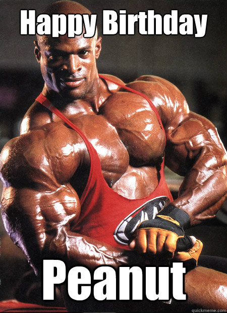 Happy Birthday Peanut  Ronnie Coleman Misc