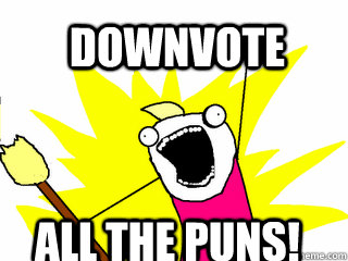 DOWNVOTE ALL THE PUNS! - DOWNVOTE ALL THE PUNS!  All The Things