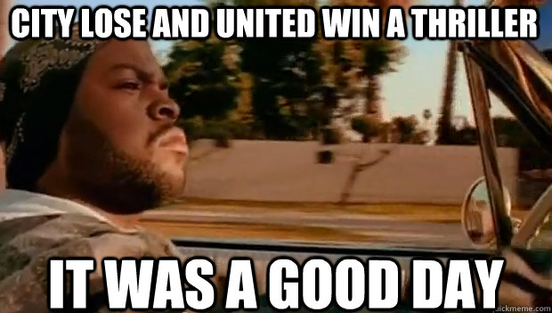 City lose and United win a thriller IT WAS A GOOD DAY - City lose and United win a thriller IT WAS A GOOD DAY  It was a good day