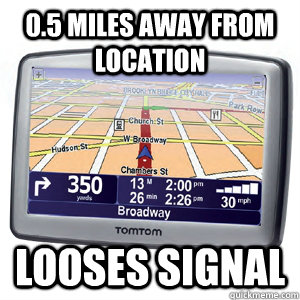 0.5 miles away from location looses signal  Scumbag GPS