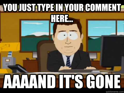 you just type in your comment here... aaaand it's gone - you just type in your comment here... aaaand it's gone  Misc