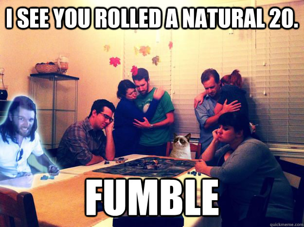 I see you rolled a natural 20. Fumble - I see you rolled a natural 20. Fumble  Misc