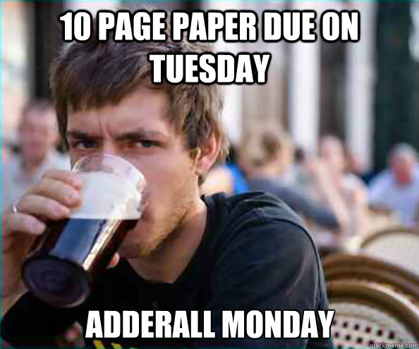 10 page paper due on tuesday adderall monday - 10 page paper due on tuesday adderall monday  Lazy College Senior