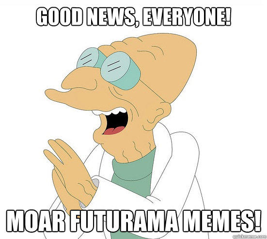 Good News, EVeryone! Moar Futurama memes!