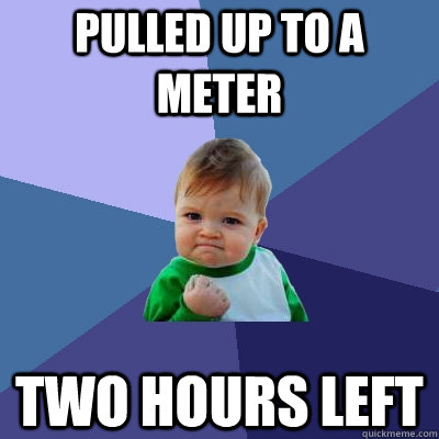 Pulled up to a meter two hours left - Pulled up to a meter two hours left  Success Kid