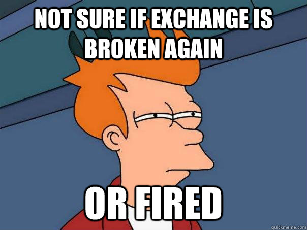Not sure if Exchange is broken again or fired - Not sure if Exchange is broken again or fired  Futurama Fry