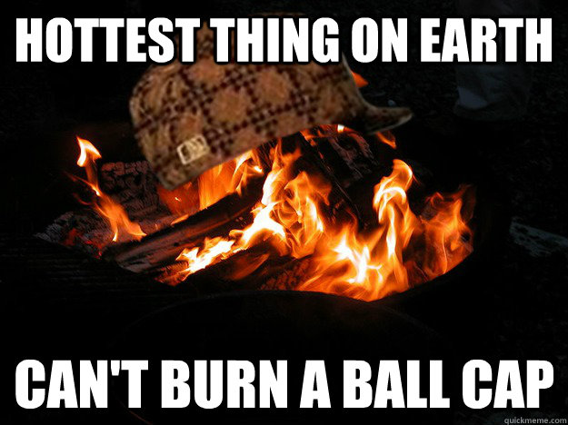 Hottest thing on earth can't burn a ball cap