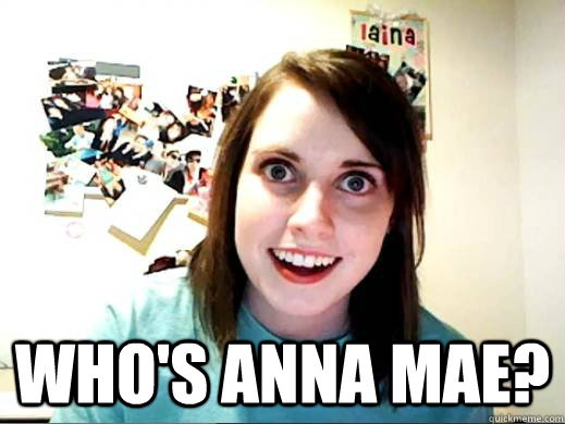 Who's Anna Mae?
