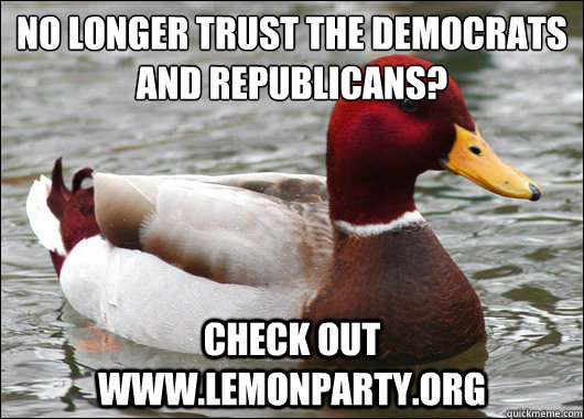 No longer trust the Democrats and Republicans?  Check out www.lemonparty.org - No longer trust the Democrats and Republicans?  Check out www.lemonparty.org  Malicious Advice Mallard