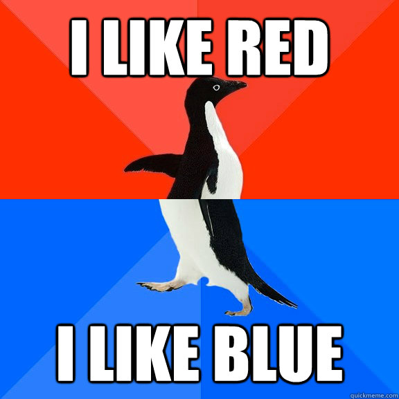 i like red i like blue - i like red i like blue  Socially Awesome Awkward Penguin