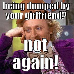 BEING DUMPED BY YOUR GIRLFRIEND? NOT AGAIN! Creepy Wonka