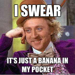 I swear It's just a banana in my pocket - I swear It's just a banana in my pocket  Creepy Wonka