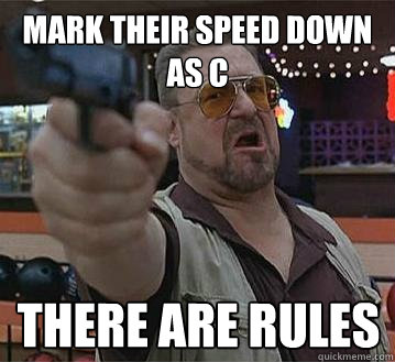 Mark their speed down as C There are rules