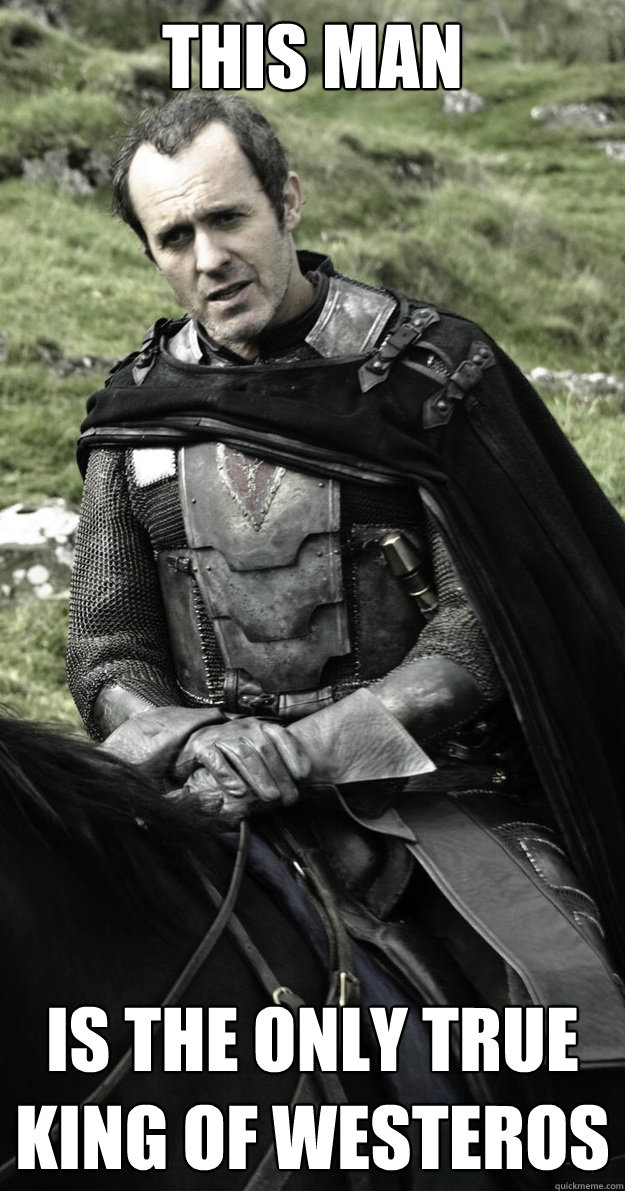 This man Is the only true king of westeros - This man Is the only true king of westeros  Stannis Baratheon