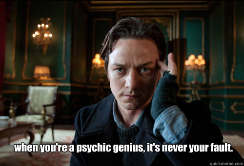 when you're a psychic genius, it's never your fault.  James McAvoy ci sta trollando tutti