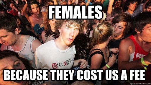 Females Because they cost us a fee - Females Because they cost us a fee  Sudden Clarity Clarence
