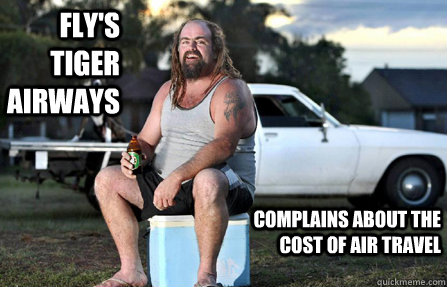 fly's tiger airways complains about the cost of air travel - fly's tiger airways complains about the cost of air travel  Aussie bogan