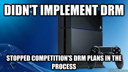 Didn't implement DRM stopped competition's drm plans in the process - Didn't implement DRM stopped competition's drm plans in the process  Good Guy Sony