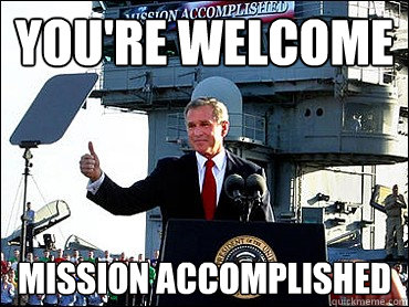 You're welcome Mission Accomplished  Bush