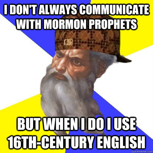 I don't always communicate with Mormon Prophets But when I do I use 16th-century English - I don't always communicate with Mormon Prophets But when I do I use 16th-century English  Scumbag Advice God